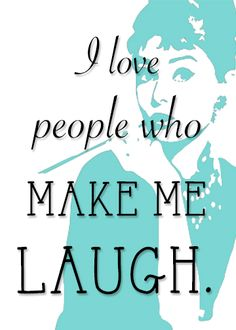 """I love people who make me laugh."" Make your own breakfast at tiffany's bridal shower signs and quotes and put them in frames for easy tiffany & co. wedding shower decorations."