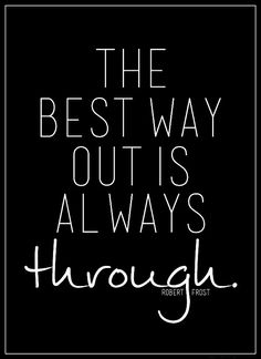 "www.mindfulmuscle.com ""The best way out is always through."""