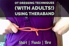 #OT Dressing Techniques (for Adults!) Using Theraband | SeniorsFlourish.com #geriatricOT