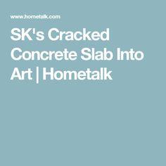 SK's Cracked Concrete Slab Into Art | Hometalk