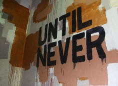 until never