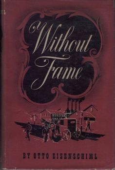 Without Fame: The Romance Of A Profession by Otto Eisenschiml