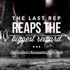 The last rep reaps the biggest reward.