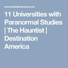11 Universities with Paranormal Studies | The Hauntist | Destination America