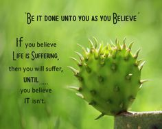 Be it done unto to you as you believe.