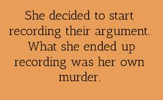 Writing Prompt -- She decided to start recording their argument. What she ended up recording was her own murder.