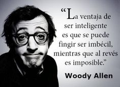 Image discovered by Conchita Herves. Find images and videos about phrases, woody allen and inteligente on We Heart It - the app to get lost in what you love. Woody Allen, The Words, Inspirational Phrases, Little Bit, Spanish Quotes, Life Motivation, Sentences, Quotations, Me Quotes
