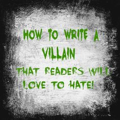 How To Write A Villain That Readers Will Love To Hate