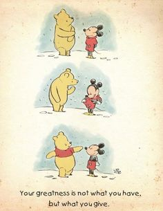 Your greatness is not what you have but what you give. Disney Winnie the Pooh and Mickey Mouse Winnie The Pooh Quotes, Disney Winnie The Pooh, Winnie The Pooh Friends, Piglet Quotes, Pooh Bear, Disney Wallpaper, Disney Art, Disney Mickey, Baby Mickey