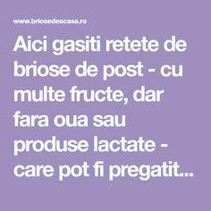 Aici gasiti retete de briose de post - cu multe fructe, dar fara oua sau produse lactate - care pot fi pregatite si atunci cand urmati diete vegetariene. Bebe