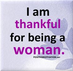 Positive Quotes for Women | daily positive affirmations for women i am thankful for being a woman ...