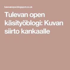 Tulevan open käsityöblogi: Kuvan siirto kankaalle