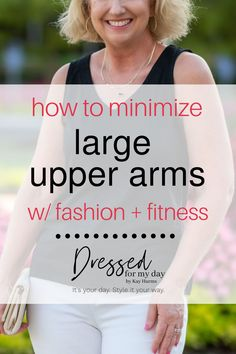 How to Minimize Large Upper Arms w/ Fashion + Fitness - Dressed for My Day - How to minimize upper arms - what to wear to conceal arms Over 50 Womens Fashion, Fashion Over 50, Dressing Your Body Type, Spring Fashion, Autumn Fashion, Vacation Style, Vacation Fashion, Aging Gracefully, Shopping Hacks