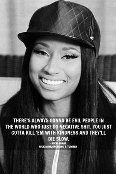 There's always gonna be evil people in the world who just do negative shit, you just gotta kill 'em with kindness and they'll die slow. #Kindness #EvilPeople #picturequotes #NickiMinaj View more #quotes on http://quotes-lover.com