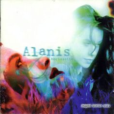 Alanis Morrisette: Jagged Little Pill -- This was a really good album. Not too many where you actually like most of the songs.