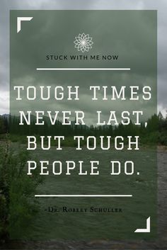 August- Inpirational quotes.Tough times never last but tough people do.Tough times never last but tough people do. Tough times…