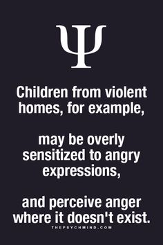 Children from violent homes, for example, may be overly sensitized to #angry expressions, and perceive anger where it doesn't exist.