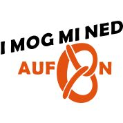 Funny Word & Graphic ART by EDDA Fröhlich   Graphic: Brezel   Text: I mog mi ned aufbrezeln   Topic: Trachten (Dirndl, Lederhose) zum Oktoberfest / zur Wiesn