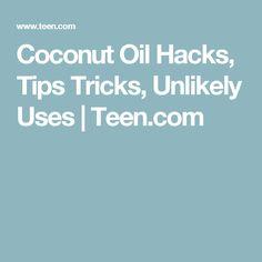 Coconut Oil Hacks, Tips Tricks, Unlikely Uses | Teen.com