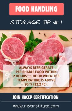 Food Handling  Storage tip # 1  Always refrigerate perishable food within 2 hours—1 hour when the temperature is above 90 °F (32.2 ºC).