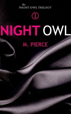 Night Owl (The Night Owl Trilogy) by M. Pierce, http://www.amazon.com/dp/B00F02O1W6/ref=cm_sw_r_pi_dp_W85Bsb12WSXKS