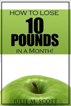 How To Lose 10 Pounds In A Month: Lose Weight Fast & Keep It Off! (Weight Loss Tips & Best Way to Lose Weight) by Julie Scott, http://www.amazon.com/dp/B00KKE41OC/ref=cm_sw_r_pi_dp_E-c1tb0E9BG17