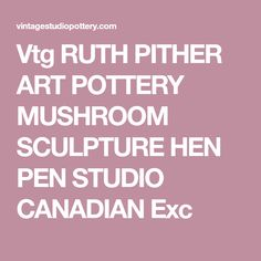 Vtg RUTH PITHER ART POTTERY MUSHROOM SCULPTURE HEN PEN STUDIO CANADIAN Exc China Art, Canadian Artists, Grandmothers, Vintage Artwork, Artist At Work, Pottery Art, Stuffed Mushrooms, Sculpture, Studio