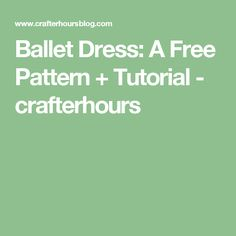 Ballet Dress: A Free Pattern + Tutorial - crafterhours