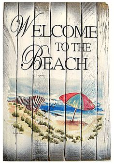 Welcome to the Beach Wood Sign: http://ocean-beach-quotes.blogspot.com/2015/02/welcome-to-beach-recycled-wood-sign.html