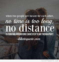 When two people are meant for each other, no time is too long, no distance is too far and no one can ever tear them apart. #love #lovequotes #quotes