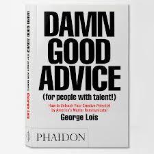 Damn Good Advice - George Lois.