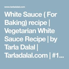 White Sauce ( For Baking) recipe | Vegetarian White Sauce Recipe | by Tarla Dalal | Tarladalal.com | #113