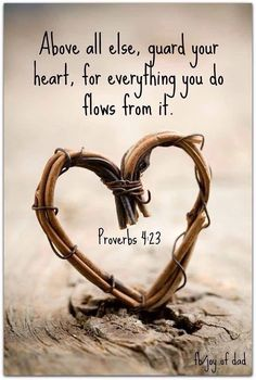 Guard your heart more then anything else