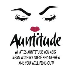 Auntitude what is auntitude you ask mess with my niece and nephew and – SVGTrending Best Aunt Quotes, Niece Quotes From Aunt, Birthday Quotes For Aunt, Auntie Quotes, Happy Birthday Niece, Daughter Quotes, Cousin Quotes, Father Daughter, Sister Poems
