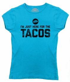 Women's I'm Just Here for the Tacos T-Shirt - Juniors Fit - Funny Foodie