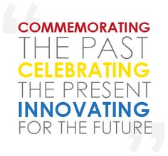 Commemorating the past, Celebrating the present and Innovating for the future