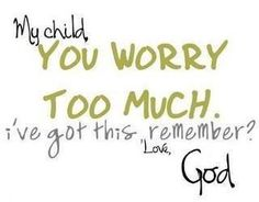 I have got to enlarge this and place it in my room as a good reminder not to be such a worrier.