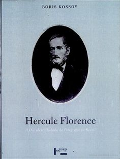 1. Inicio - Hercule Florence: a descoberta isolada da fotografia no Brasil - Boris Kossoy - Google Livros