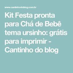 Kit Festa pronta para Chá de Bebê tema ursinho: grátis para imprimir - Cantinho do blog