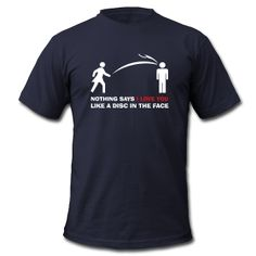 Nothing Says I Love You Like a Disc in the Face - Frisbee Golf Disc Golf Ultimate Frisbee Shirt ~ 316