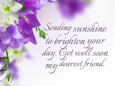 Sending sunshine to brighten your day. Get well soon my dearest friend.