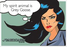 My spirit animal is Grey Goose.