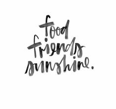 Food. Friends. Sunshine.
