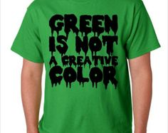 Green is Not a Creative Color Don't Hug Me I'm Scared Inspired Funny Custom Made T-Shirt- from Etsy
