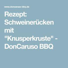 """Rezept: Schweinerücken mit """"Knusperkruste"""" - DonCaruso BBQ"""