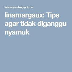 linamargaux: Tips agar tidak diganggu nyamuk