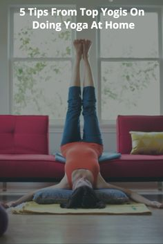 5 Tips From Top Yogis On Doing Yoga At Home. #yoga #homeworkouts #fitness