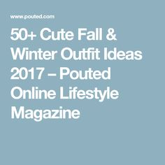 50+ Cute Fall & Winter Outfit Ideas 2017 – Pouted Online Lifestyle Magazine