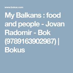 My Balkans : food and people - Jovan Radomir - Bok (9789163902987) | Bokus