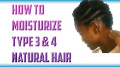 How to Moisturize Type 3 & 4 Natural Hair [VIDEO] https://www.youtube.com/watch?v=YAORB9KG_9Q